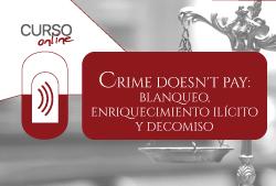 Cursos online, Crime doesn't pay: blanqueo, enriquecimiento ilícito y decomiso