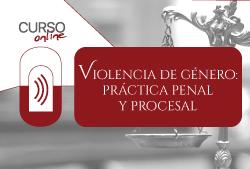 Curso online, Violencia de Género: práctica penal y procesal